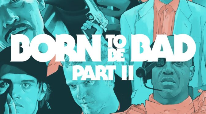 Born To Be Bad Part II: Out now